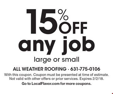 15% Off any job large or small. With this coupon. Coupon must be presented at time of estimate. Not valid with other offers or prior services. Expires 2/2/18. Go to LocalFlavor.com for more coupons.