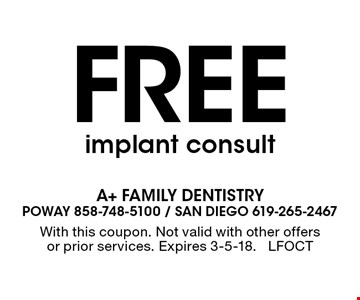Free implant consult. With this coupon. Not valid with other offers or prior services. Expires 3-5-18. LFOCT