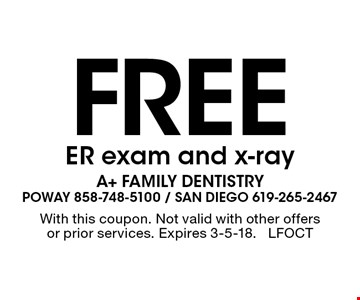 Free ER exam and x-ray. With this coupon. Not valid with other offers or prior services. Expires 3-5-18. LFOCT