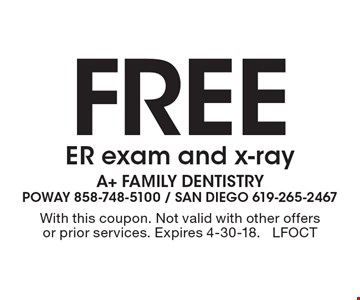 Free ER exam and x-ray. With this coupon. Not valid with other offers or prior services. Expires 4-30-18. LFOCT