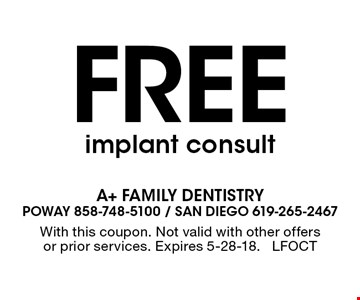 Free implant consult. With this coupon. Not valid with other offers or prior services. Expires 5-28-18. LFOCT