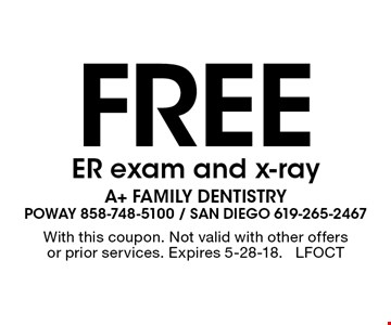 Free ER exam and x-ray. With this coupon. Not valid with other offers or prior services. Expires 5-28-18. LFOCT