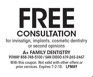 Free consultation for invisalign, implants, cosmetic dentistry or second opinions. With this coupon. Not valid with other offers or prior services. Expires 7-2-18. LFMAY