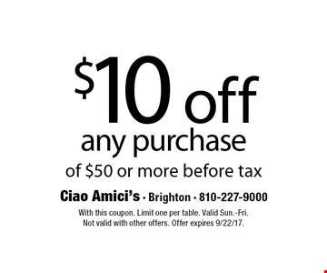 $10 off any purchase of $50 or more before tax. With this coupon. Limit one per table. Valid Sun.-Fri.Not valid with other offers. Offer expires 9/22/17.