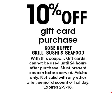 10% Off gift card purchase. With this coupon. Gift cards cannot be used until 24 hours after purchase. Must present coupon before served. Adults only. Not valid with any other offer, senior discount or holiday. Expires 2-9-18.