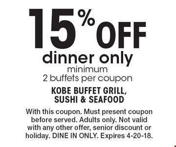 15% Off dinner only minimum 2 buffets per coupon. With this coupon. Must present coupon before served. Adults only. Not valid with any other offer, senior discount or holiday. DINE IN ONLY. Expires 4-20-18.