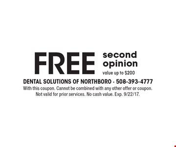 Free second opinion value up to $200. With this coupon. Cannot be combined with any other offer or coupon. Not valid for prior services. No cash value. Exp. 9/22/17.