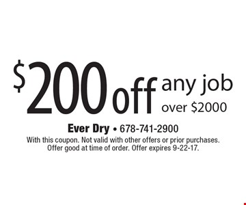 $200 off any job over $2000. With this coupon. Not valid with other offers or prior purchases. Offer good at time of order. Offer expires 9-22-17.