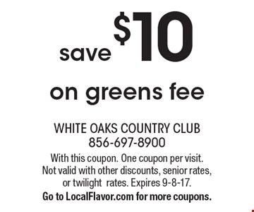 Save $10 on greens fee. With this coupon. One coupon per visit. Not valid with other discounts, senior rates, or twilight rates. Expires 9-8-17. Go to LocalFlavor.com for more coupons.
