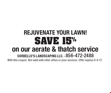 Rejuvenate your lawn! SAVE 15% on our aerate & thatch service. With this coupon. Not valid with other offers or prior services. Offer expires 9-8-17.