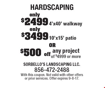 hardscaping $500 off any project of $4999 or more. only $3499 10'x15' patio. only $2499 4'x40' walkway.  With this coupon. Not valid with other offers or prior services. Offer expires 9-8-17.