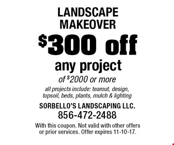 Landscape Makeover - $300 off any project of $2000 or more. All projects include: tearout, design, topsoil, beds, plants, mulch & lighting. With this coupon. Not valid with other offers or prior services. Offer expires 11-10-17.