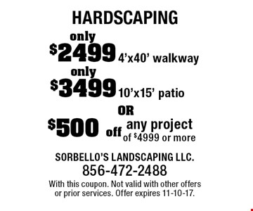 Hardscaping - $500 off any project of $4999 or more OR only $3499 10'x15' patio OR only $2499 4'x40' walkway. With this coupon. Not valid with other offers or prior services. Offer expires 11-10-17.
