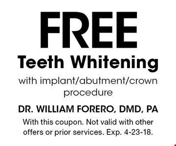 Free Teeth Whitening with implant/abutment/crown procedure. With this coupon. Not valid with other offers or prior services. Exp. 4-23-18.