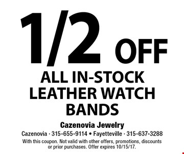 1/2 OFF ALL IN-STOCK LEATHER WATCH BANDS. With this coupon. Not valid with other offers, promotions, discounts or prior purchases. Offer expires 10/15/17.