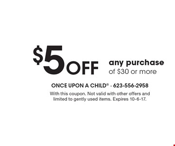 $5 OFF any purchase of $30 or more. With this coupon. Not valid with other offers and limited to gently used items. Expires 10-6-17.