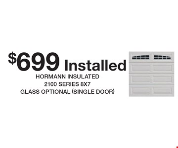 $699 Installed Hormann insulated 2100 series 8x7 glass optional (single door). Expires 11/17/17.