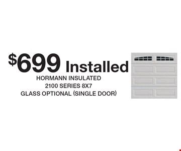 $699 Installed hormone insulated 2100 series 8x7glass optional (single door)