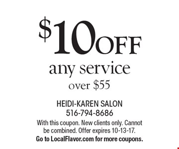$10 OFF any service over $55. With this coupon. New clients only. Cannot be combined. Offer expires 10-13-17. Go to LocalFlavor.com for more coupons.