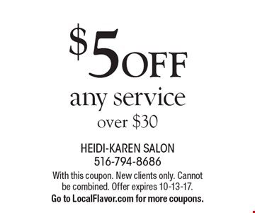 $5 OFF any service over $30. With this coupon. New clients only. Cannot be combined. Offer expires 10-13-17. Go to LocalFlavor.com for more coupons.