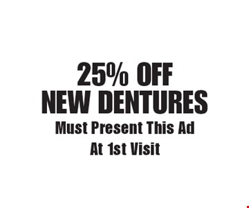25% off new dentures. Must Present This Ad At 1st Visit. Exp. 1/5/18
