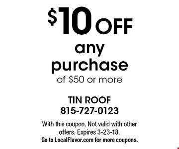 $10 Off any purchase of $50 or more. With this coupon. Not valid with other offers. Expires 3-23-18. Go to LocalFlavor.com for more coupons.