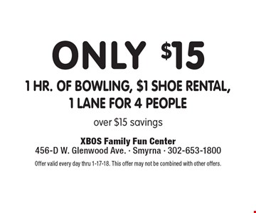 Only $15 1 hr. of bowling, $1 shoe rental, 1 lane for 4 people. Over $15 savings. Offer valid every day thru 1-17-18. This offer may not be combined with other offers.