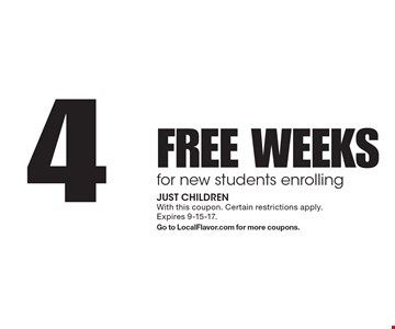 4 FREE WEEKS for new students enrolling. With this coupon. Certain restrictions apply. Expires 9-15-17. Go to LocalFlavor.com for more coupons.