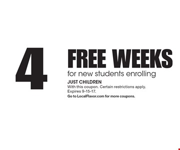 4 FREE WEEKS for new students enrolling . With this coupon. Certain restrictions apply. Expires 9-15-17. Go to LocalFlavor.com for more coupons.