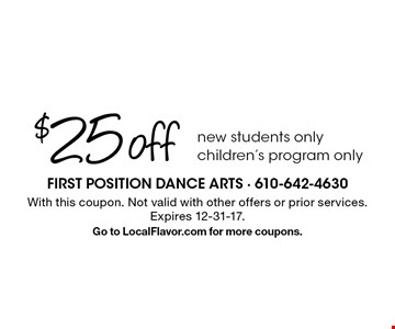 $25 off new students only children's program only. With this coupon. Not valid with other offers or prior services. Expires 12-31-17.Go to LocalFlavor.com for more coupons.