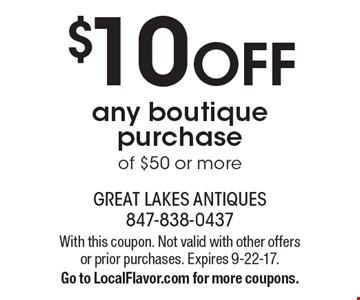 $10 OFF any boutique purchase of $50 or more. With this coupon. Not valid with other offers or prior purchases. Expires 9-22-17. Go to LocalFlavor.com for more coupons.