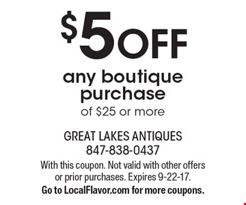 $5 OFF any boutique purchase of $25 or more. With this coupon. Not valid with other offers or prior purchases. Expires 9-22-17. Go to LocalFlavor.com for more coupons.