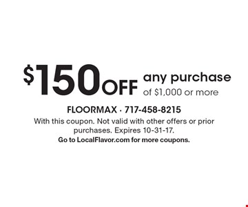 $150 Off any purchase of $1,000 or more. With this coupon. Not valid with other offers or prior purchases. Expires 10-31-17. Go to LocalFlavor.com for more coupons.