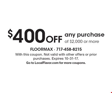 $400 Off any purchase of $2,000 or more. With this coupon. Not valid with other offers or prior purchases. Expires 10-31-17. Go to LocalFlavor.com for more coupons.