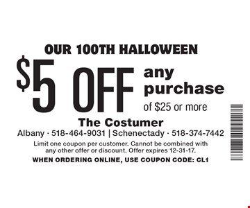our 100th halloween $5 OFF any purchase of $25 or more. Limit one coupon per customer. Cannot be combined with any other offer or discount. Offer expires 12-31-17. WHEN ORDERING ONLINE, USE COUPON CODE: CL1