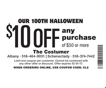 our 100th halloween $10 OFF any purchase of $50 or more. Limit one coupon per customer. Cannot be combined with any other offer or discount. Offer expires 12-31-17. WHEN ORDERING ONLINE, USE COUPON CODE: CL2