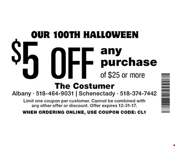 Our 100th Halloween! $5 Off any purchase of $25 or more. Limit one coupon per customer. Cannot be combined with any other offer or discount. Offer expires 12-31-17. When Ordering Online, Use Coupon Code: CL1