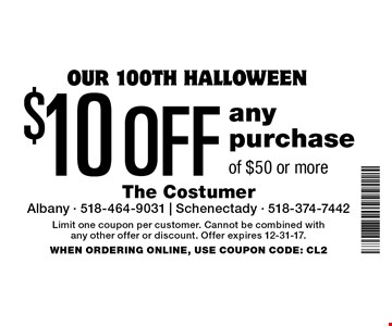 Our 100th Halloween! $10 Off any purchase of $50 or more. Limit one coupon per customer. Cannot be combined with any other offer or discount. Offer expires 12-31-17. When Ordering Online, Use Coupon Code: CL2