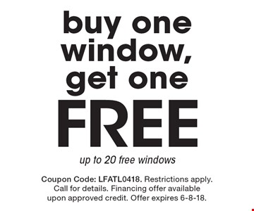 Buy one window, get one free. Up to 20 free windows. Coupon Code: LFATL0418. Restrictions apply. Call for details. Financing offer available upon approved credit. Offer expires 6-8-18.