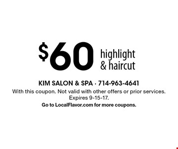 $60 highlight & haircut. With this coupon. Not valid with other offers or prior services. Expires 9-15-17.Go to LocalFlavor.com for more coupons.