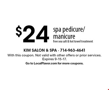 $24 spa pedicure/manicure free sea salt & hot towel treatment. With this coupon. Not valid with other offers or prior services. Expires 9-15-17.Go to LocalFlavor.com for more coupons.