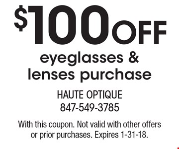 $100 off eyeglasses & lenses purchase. With this coupon. Not valid with other offers or prior purchases. Expires 1-31-18.