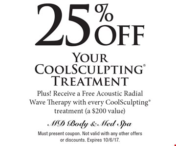 25% off Your CoolSculpting Treatment. Plus! Receive a Free Acoustic Radial Wave Therapy with every CoolSculpting treatment (a $200 value). Must present coupon. Not valid with any other offers or discounts. Expires 10/6/17.