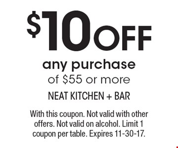 $10 OFF any purchase of $55 or more. With this coupon. Not valid with other offers. Not valid on alcohol. Limit 1 coupon per table. Expires 11-30-17.