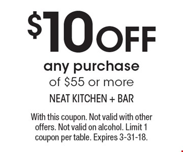 $10 OFF any purchase of $55 or more. With this coupon. Not valid with other offers. Not valid on alcohol. Limit 1 coupon per table. Expires 3-31-18.