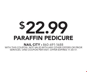 $22.99 Paraffin Pedicure. With this coupon. Not valid with any other offers or prior services. One coupon per visit. Offer expires 11-30-17.