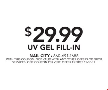 $29.99 UV Gel Fill-In. With this coupon. Not valid with any other offers or prior services. One coupon per visit. Offer expires 11-30-17.