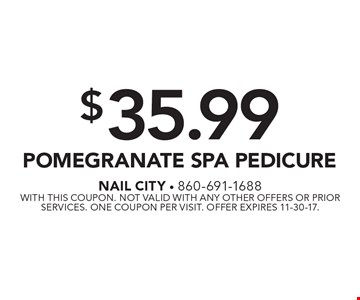$35.99 POMEGRANATE SPA PEDICURE. With this coupon. Not valid with any other offers or prior services. One coupon per visit. Offer expires 11-30-17.