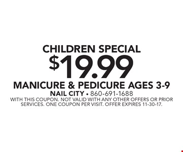 CHILDREN SPECIAL $19.99 MANICURE & PEDICURE AGES 3-9. With this coupon. Not valid with any other offers or prior services. One coupon per visit. Offer expires 11-30-17.