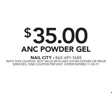 $35.00 ANC Powder Gel. With this coupon. Not valid with any other offers or prior services. One coupon per visit. Offer expires 11-30-17.